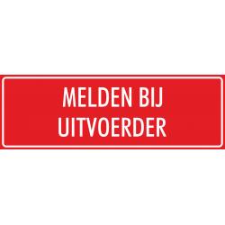 'Melden bij uitvoerder' bordjes (rood)