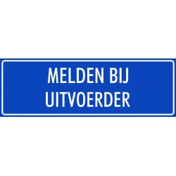 'Melden bij uitvoerder' bordjes (blauw)
